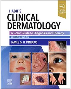 Habif's Clinical Dermatology, 7e A Color Guide to Diagnosis and Therapy